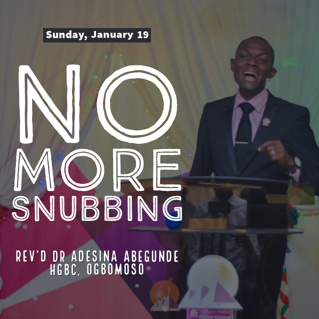 NO MORE SNUBBING [RE-POSITIONED BY DIVINE VISITATION – PART 2]